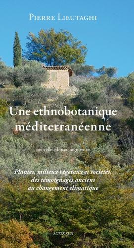 Une ethnobotanique méditerranéenne : Plantes, milieux végétaux et sociétés, des témoignages anciens au changement climatique
